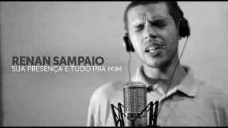 Renan Sampaio - Sua Presença é Tudo Pra Mim