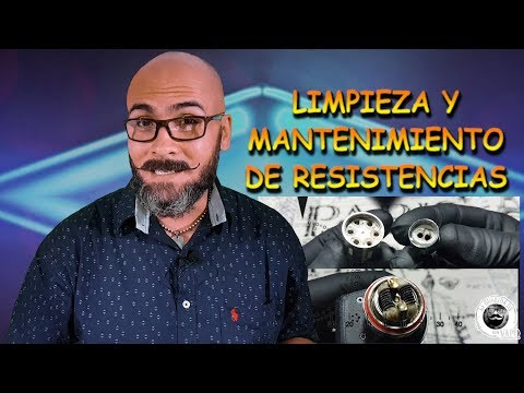LIMPIEZA Y MANTENIMIENTO DE RESISTENCIAS -TUTORIALES DE DON VAPO-
