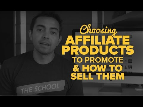 Choosing Affiliate Products to Promote & How to Sell Them