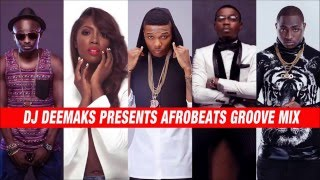 DJ DEEMAKS - AFROBEATS GROOVE MIX 2014 | 2016