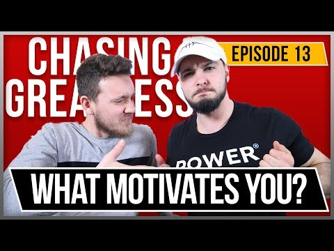 What Motivates You? - Chasing Greatness with Nate and Kevin: Episode 13