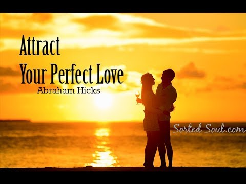 Abraham Hicks - Attracting the Lover You Desire - A specific person