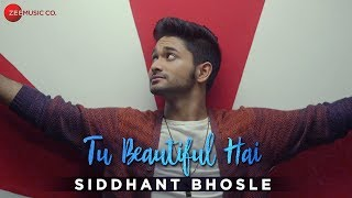 Tu Beautiful Hai | Siddhant Bhosle | New Music Video