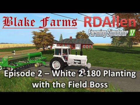 Farming Simulator 17 Blake Farms E2 - Planting with White 2-180 Field Boss