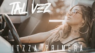 Itzza Primera  - Tal Vez (Video Oficial)