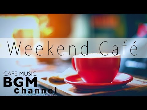Weekend Cafe Mix - Bossa Nova & Jazz Instrumental Music For Relax, Study, Work - Background Music