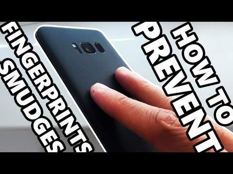 How to Prevent Fingerprints & Smudges on Samsung Galaxy S8 / S8+