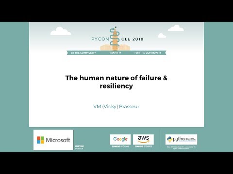 VM (Vicky) Brasseur - The human nature of failure & resiliency - PyCon 2018