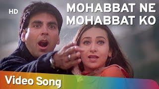 Mohabbat Ne Mohabbat Ko (HD) - Ek Rishtaa: The Bond Of Love Song - Akshay Kumar - Karishma Kapoor