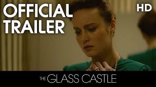 THE GLASS CASTLE | Official Trailer | 2017 [HD]