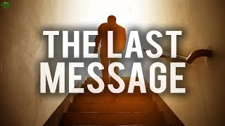 THIS IS THE LAST MESSAGE (BEST ADVICE YOU WILL EVER GET)