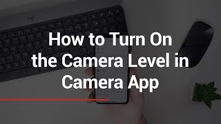 How to Turn On the Camera Level in Camera App