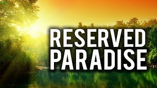 THERE IS A RESERVED SPOT IN PARADISE FOR YOU!