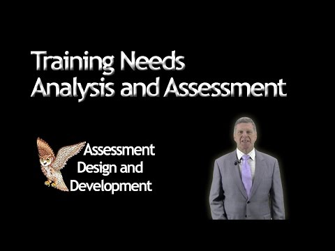 Training Needs Analysis and Assessment - Peter Bennett - Assessment Design and Development