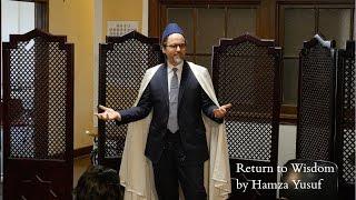 Hamza Yusuf: Return to Wisdom