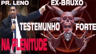 //EX-BRUXO //PR LENO, TESTEMUNHO FORTE NA PLENITUDE