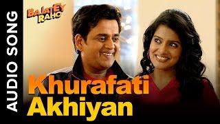 Khurafati Akhiyan | Full Audio Song | Bajatey Raho ft. Ravi Kishan & Vishakha Singh