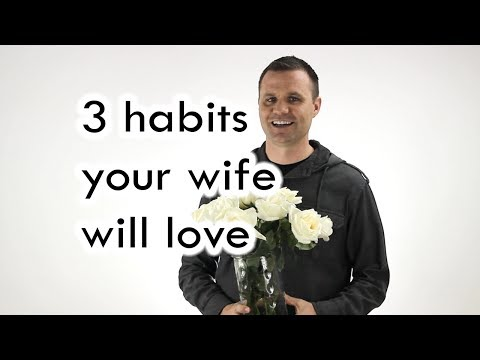 3 habits your wife will love