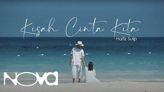 Kisah Cinta Kita - HAFIZ SUIP | Official Music Video