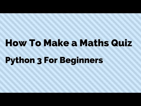 How To Program a Maths Quiz in Python | Explained For Beginners