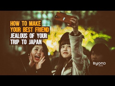 How to Make Your Best Friend Jealous of Your Trip To Japan