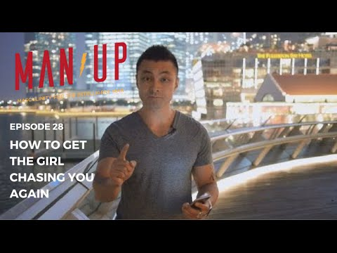 How To Get The Girl Chasing You Again - The Man Up Show, Ep. 28