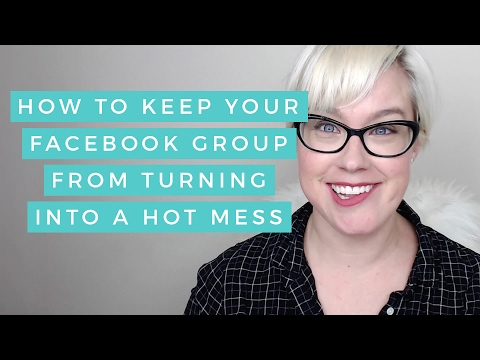 How To Avoid Turning Your Facebook Group Into A Hot Mess