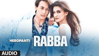 Heropanti Rabba Full Audio Song  Mohit Chauhan  Tiger Shroff  Kriti Sanon