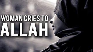 SAD WOMAN CRIES TO ALLAH (Powerful Story)