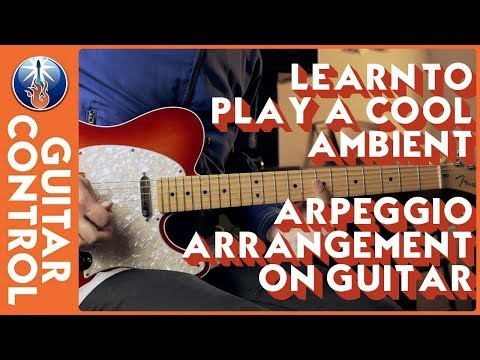 Learn to Play a Cool Ambient Arpeggio Arrangement on Guitar