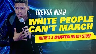 """""""White People Can't March"""" - Trevor Noah - (There's A Gupta On My Stoep)"""