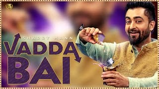 Sharry Mann - Vadda Bai (Full Song) | Latest Punjabi Song 2017 | Panj-aab Records