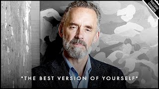 How To Become The Best Version Of Yourself - Jordan Peterson Motivation