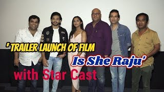' Trailer Launch Of Film Is She Raju' with Star Cast
