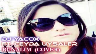 DJ Yacox ft. Ceyda Uysaler - Bunalım (Cover)