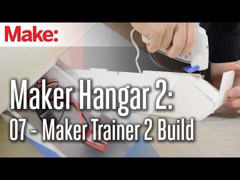 Maker Hangar 2: 07 - Maker Trainer 2 Build