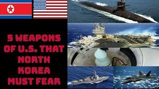 5 WEAPONS OF U.S. THAT NORTH KOREA MUST FEAR