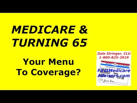 MEDICARE & TURNING 65:  Your Menu To Coverage