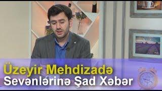 Uzeyir Mehdizade Sevenlerine Sad Xeber Verdi ( Atv Seher )