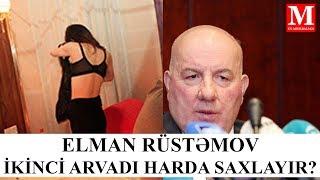 Elman Rüstəmov ikinci arvadını harda saxlayır.?