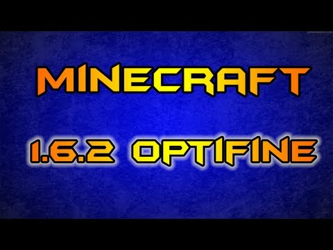 How To Install Optifine For Minecraft 1.6.2 !