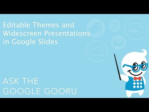 Editable Themes and Widescreen Presentations in Google Slides