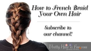 How To French Braid Your Own Hair Pretty Hair Is Fun