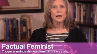 Trigger warnings demean feminism. Here's why. | FACTUAL FEMINIST