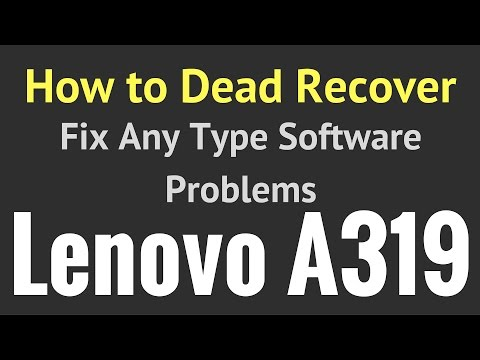 How to Dead Recovery OR Fix Software Problems in Lenovo A319