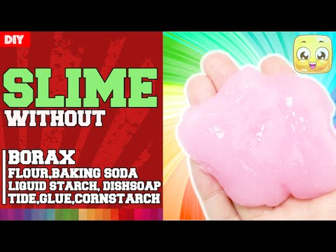 How To Make Slime Without Glue and Borax and Tide and Cornstarch and Baking Soda and Flour and Soap