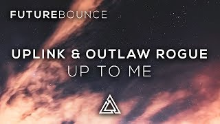 Uplink & Outlaw Rogue - Up To Me