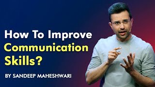 How to improve Communication Skills? By Sandeep Maheshwari