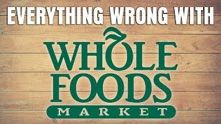 Everything Wrong With Whole Foods