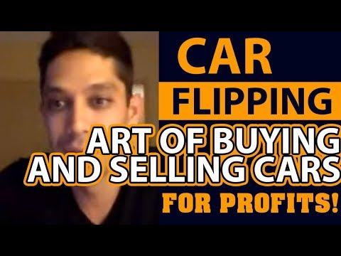 Car Flipping and The Art of Buying And Selling Cars for Profits!